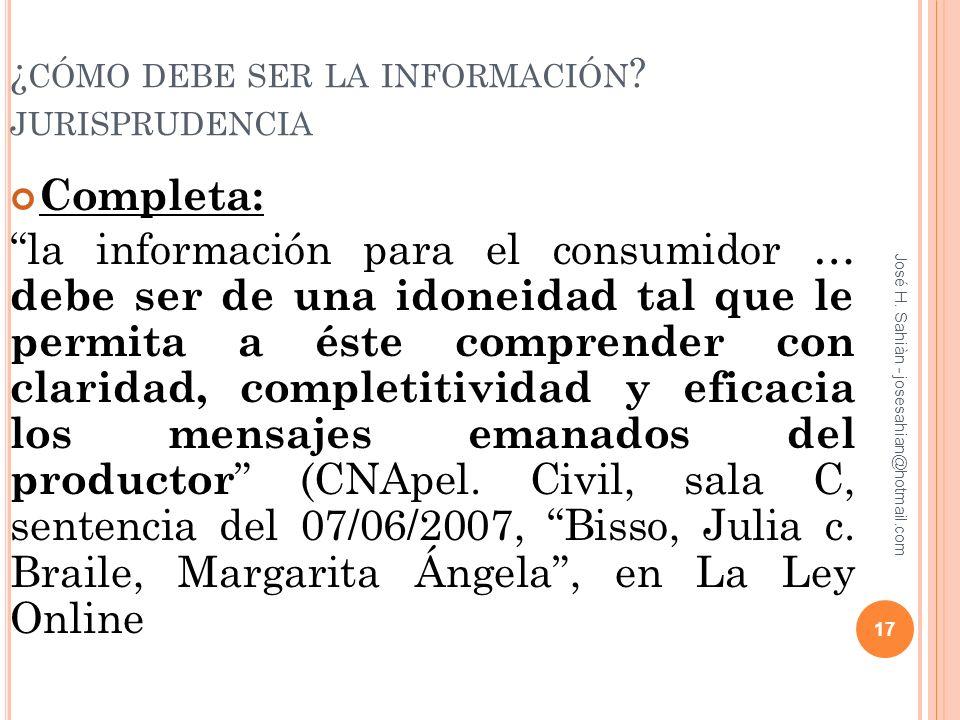 José H. Sahiàn - josesahian@hotmail.com ¿ CÓMO DEBE SER LA INFORMACIÓN ? JURISPRUDENCIA Completa: la información para el consumidor … debe ser de una