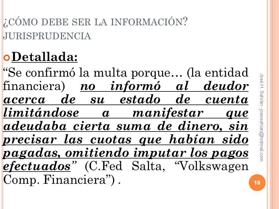 José H. Sahiàn - josesahian@hotmail.com ¿ CÓMO DEBE SER LA INFORMACIÓN ? JURISPRUDENCIA Detallada: Se confirmó la multa porque… (la entidad financiera