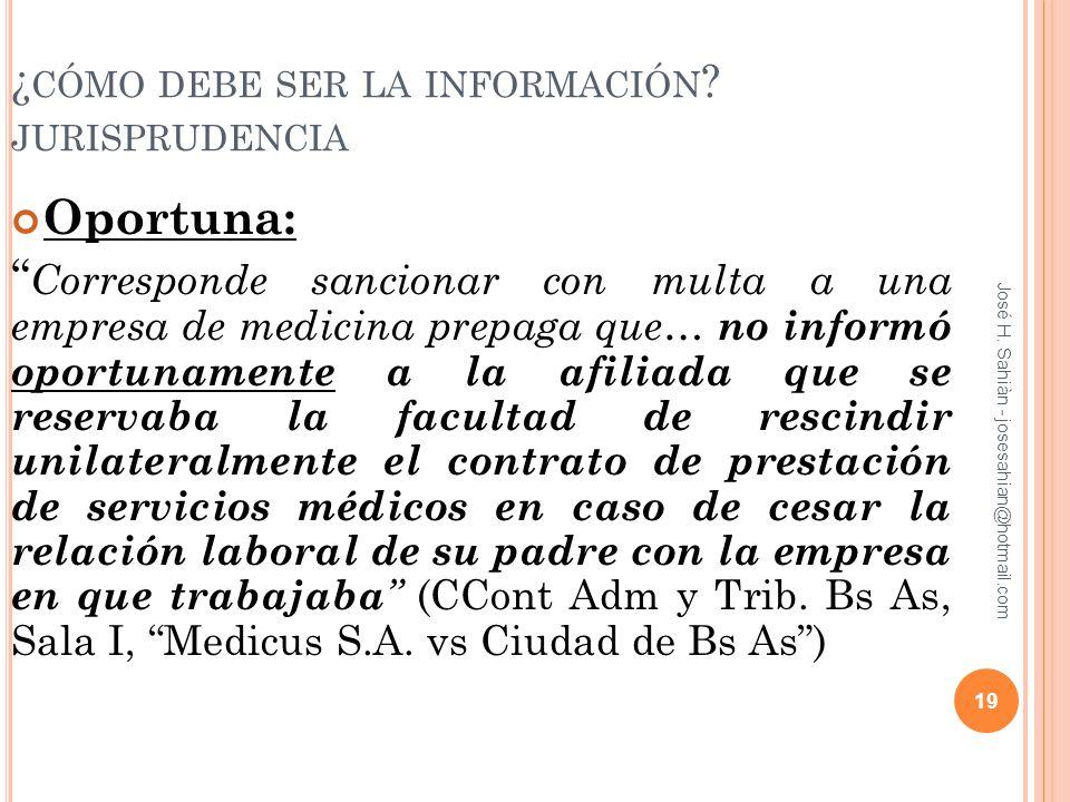 José H. Sahiàn - josesahian@hotmail.com ¿ CÓMO DEBE SER LA INFORMACIÓN ? JURISPRUDENCIA Oportuna: Corresponde sancionar con multa a una empresa de med