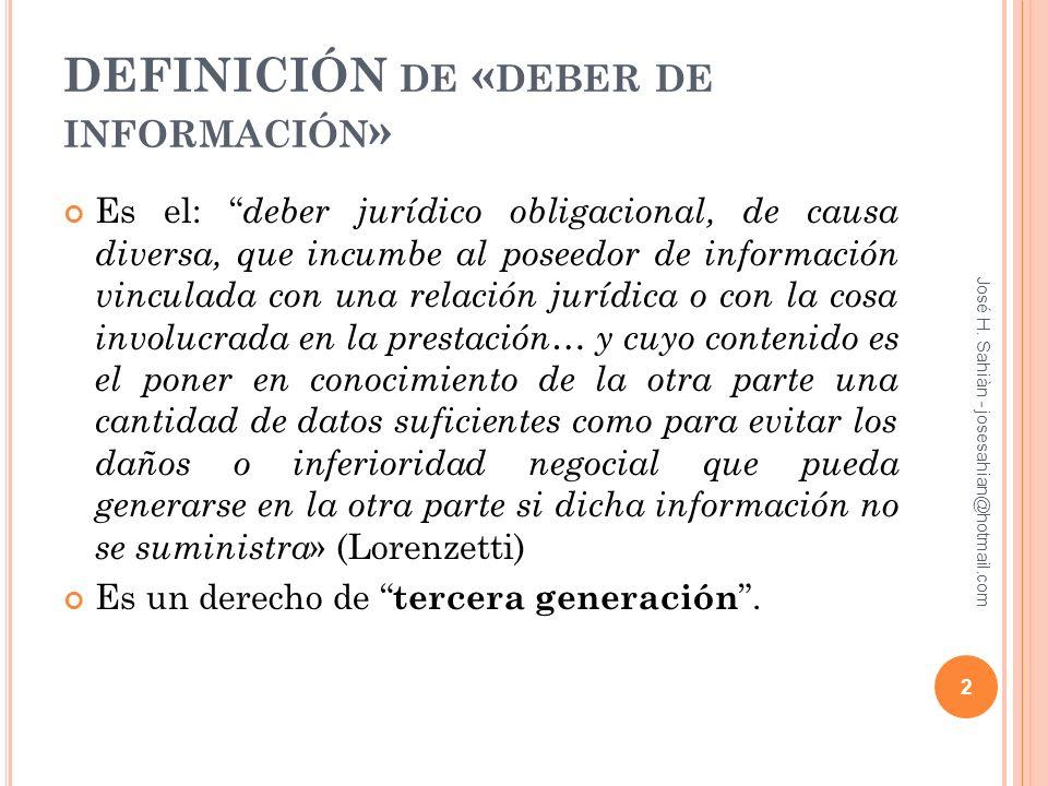 DEFINICIÓN DE « DEBER DE INFORMACIÓN » Es el: deber jurídico obligacional, de causa diversa, que incumbe al poseedor de información vinculada con una