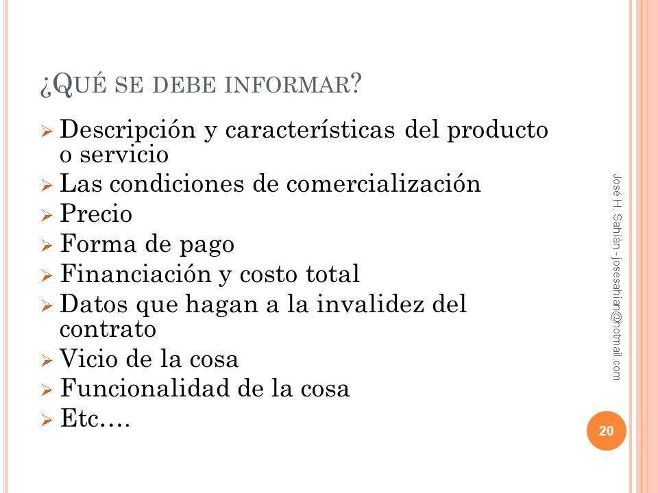 ¿Q UÉ SE DEBE INFORMAR ? Descripción y características del producto o servicio Las condiciones de comercialización Precio Forma de pago Financiación y