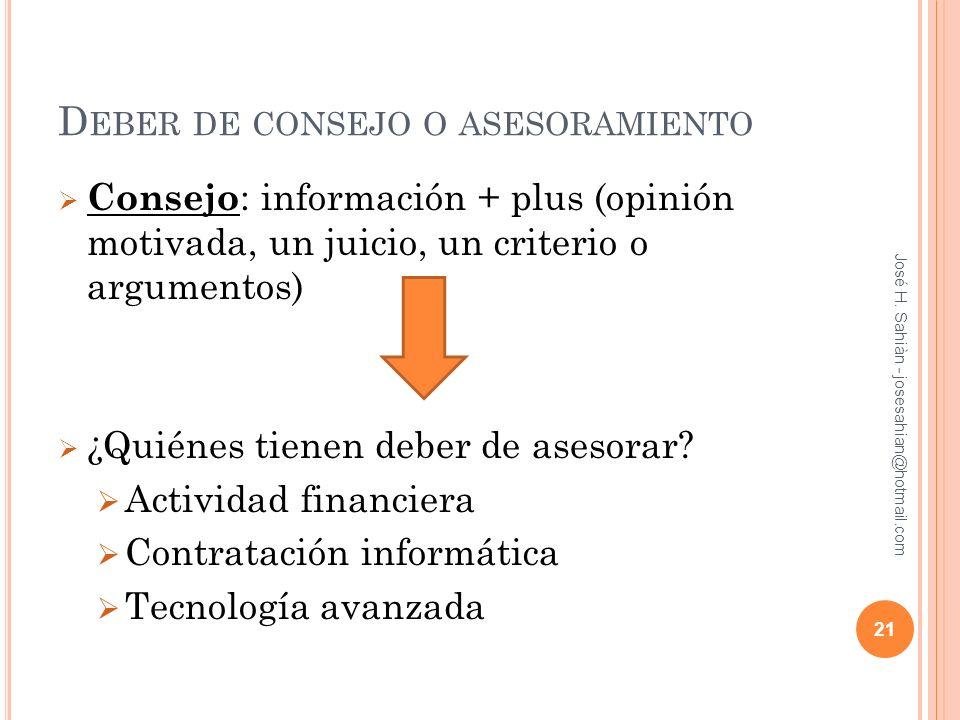 D EBER DE CONSEJO O ASESORAMIENTO Consejo : información + plus (opinión motivada, un juicio, un criterio o argumentos) ¿Quiénes tienen deber de asesor