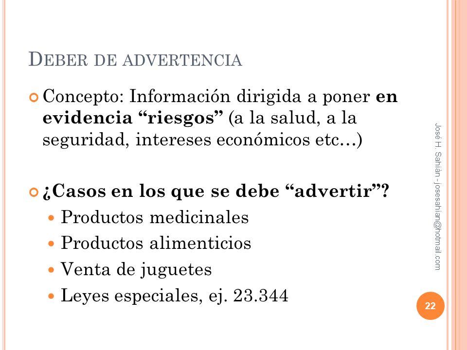 D EBER DE ADVERTENCIA Concepto: Información dirigida a poner en evidencia riesgos (a la salud, a la seguridad, intereses económicos etc…) ¿Casos en lo