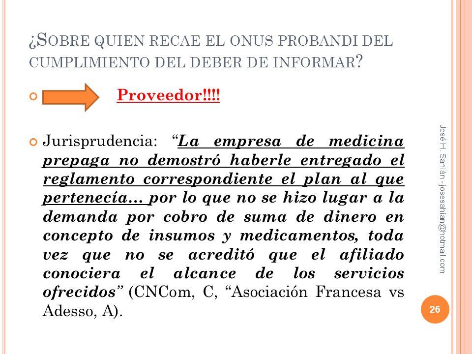 ¿S OBRE QUIEN RECAE EL ONUS PROBANDI DEL CUMPLIMIENTO DEL DEBER DE INFORMAR ? Proveedor!!!! Jurisprudencia: La empresa de medicina prepaga no demostró