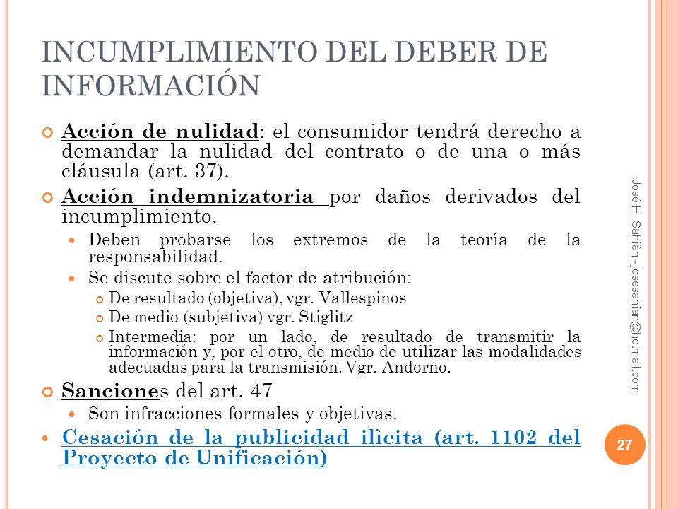 INCUMPLIMIENTO DEL DEBER DE INFORMACIÓN Acción de nulidad : el consumidor tendrá derecho a demandar la nulidad del contrato o de una o más cláusula (a