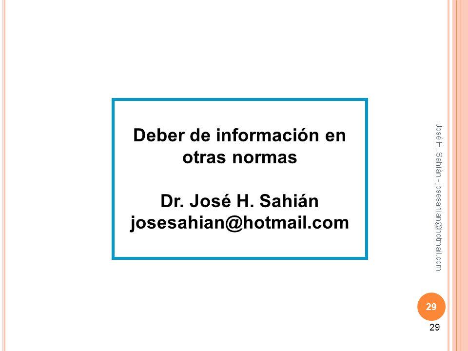 José H. Sahiàn - josesahian@hotmail.com 29 Deber de información en otras normas Dr. José H. Sahián josesahian@hotmail.com 29
