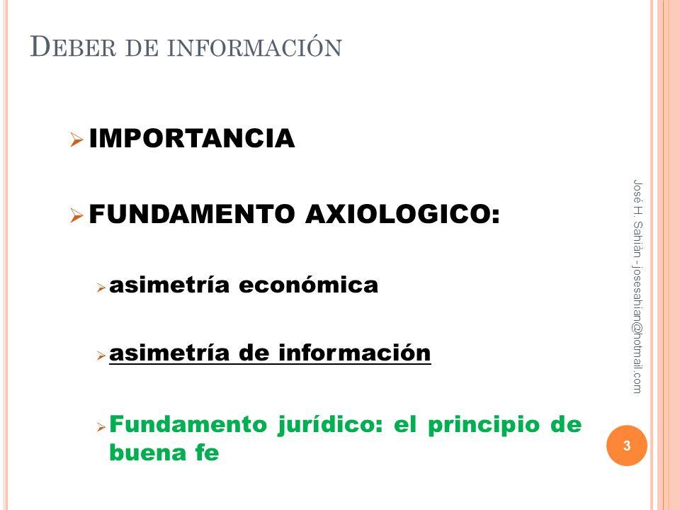 D EBER DE INFORMACIÓN IMPORTANCIA FUNDAMENTO AXIOLOGICO: asimetría económica asimetría de información Fundamento jurídico: el principio de buena fe Jo