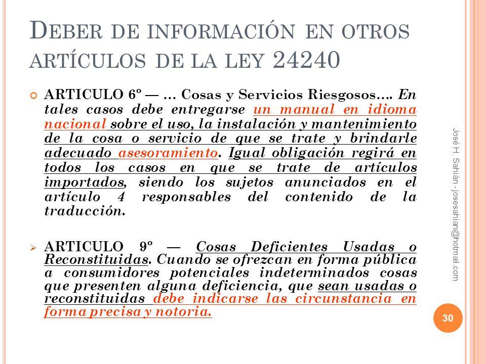 D EBER DE INFORMACIÓN EN OTROS ARTÍCULOS DE LA LEY 24240 ARTICULO 6º … Cosas y Servicios Riesgosos…. En tales casos debe entregarse un manual en idiom