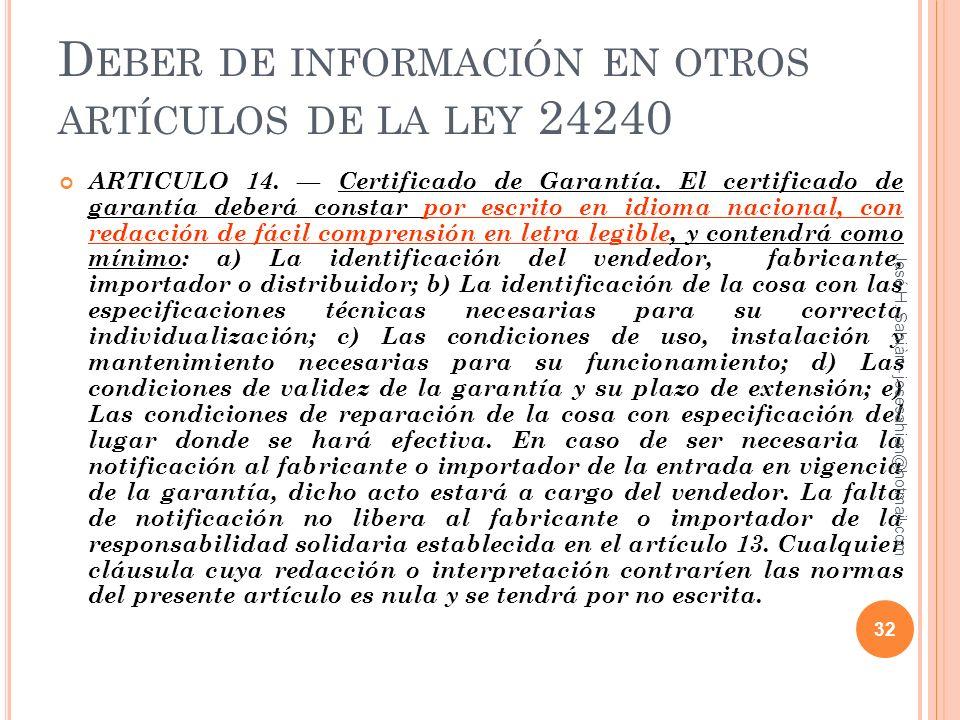 D EBER DE INFORMACIÓN EN OTROS ARTÍCULOS DE LA LEY 24240 ARTICULO 14. Certificado de Garantía. El certificado de garantía deberá constar por escrito e