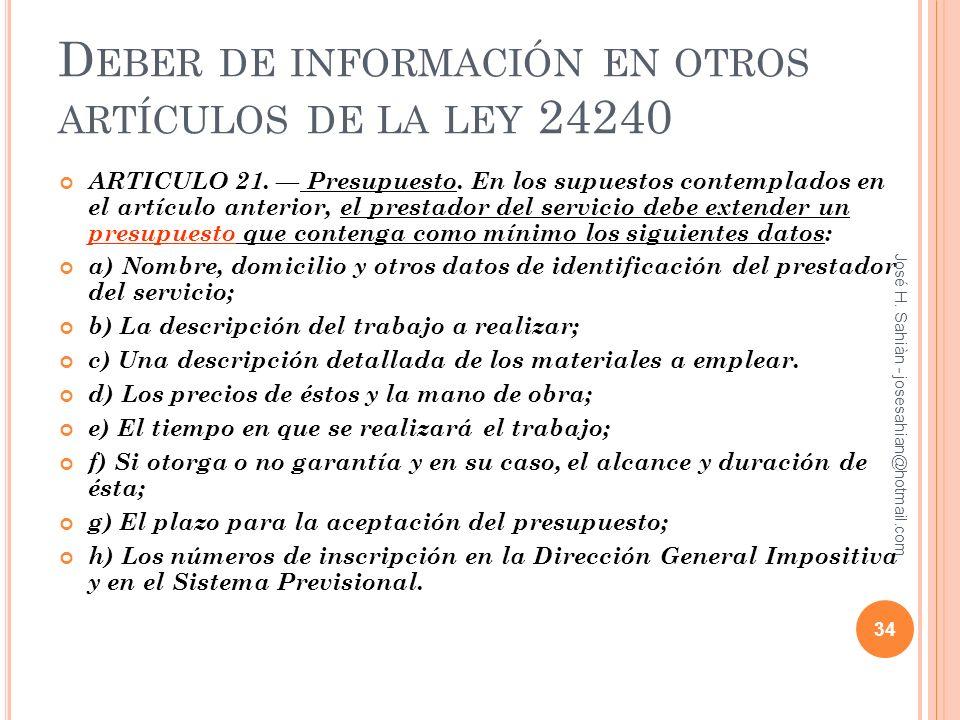 D EBER DE INFORMACIÓN EN OTROS ARTÍCULOS DE LA LEY 24240 ARTICULO 21. Presupuesto. En los supuestos contemplados en el artículo anterior, el prestador