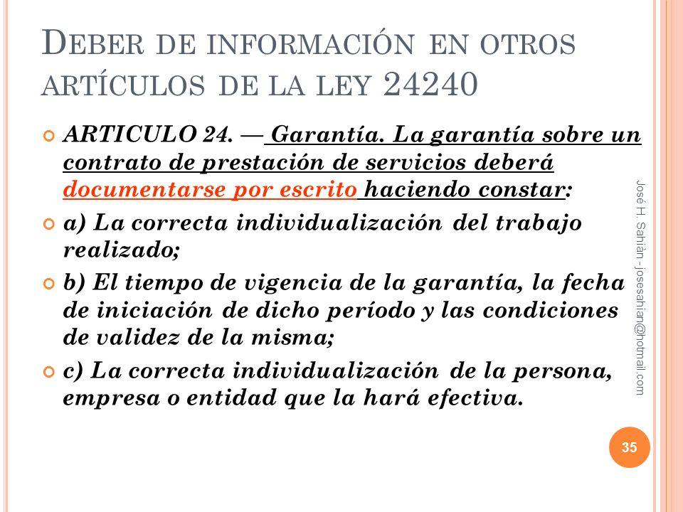 D EBER DE INFORMACIÓN EN OTROS ARTÍCULOS DE LA LEY 24240 ARTICULO 24. Garantía. La garantía sobre un contrato de prestación de servicios deberá docume