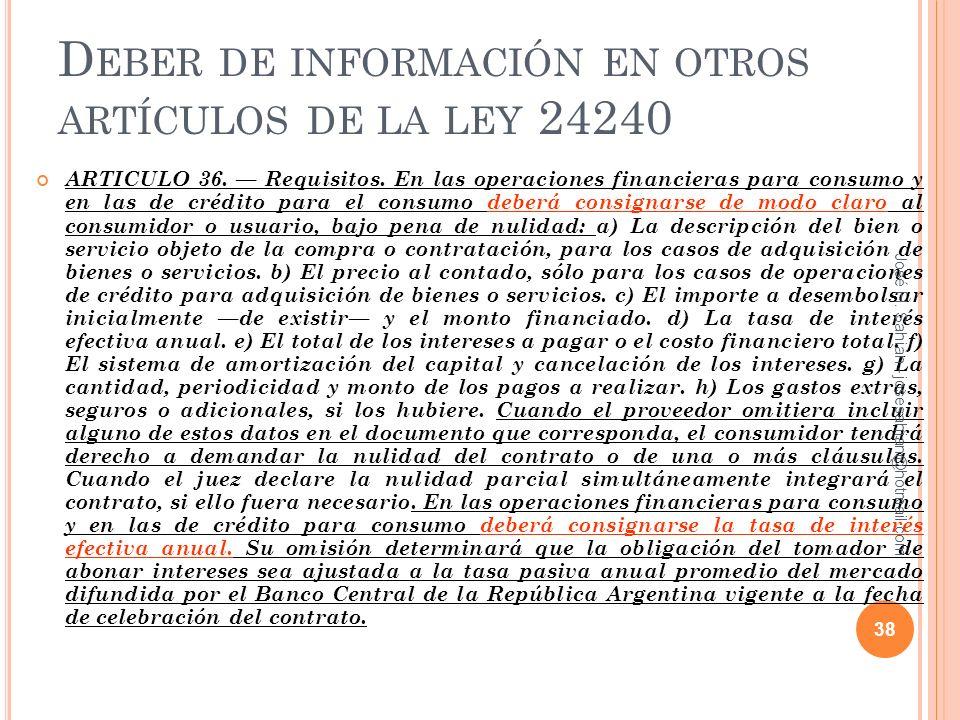 D EBER DE INFORMACIÓN EN OTROS ARTÍCULOS DE LA LEY 24240 ARTICULO 36. Requisitos. En las operaciones financieras para consumo y en las de crédito para