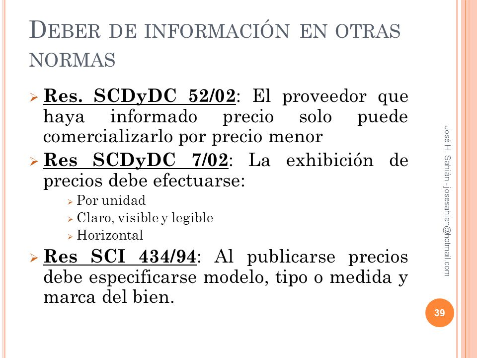 D EBER DE INFORMACIÓN EN OTRAS NORMAS Res. SCDyDC 52/02 : El proveedor que haya informado precio solo puede comercializarlo por precio menor Res SCDyD