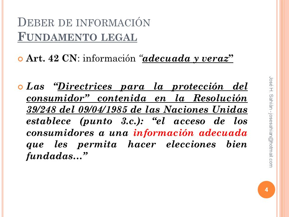 D EBER DE INFORMACIÓN F UNDAMENTO LEGAL Art. 42 CN : información adecuada y veraz Las Directrices para la protección del consumidor contenida en la Re
