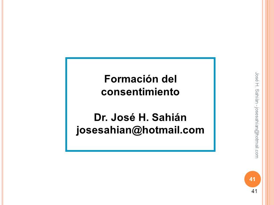 José H. Sahiàn - josesahian@hotmail.com 41 Formación del consentimiento Dr. José H. Sahián josesahian@hotmail.com 41
