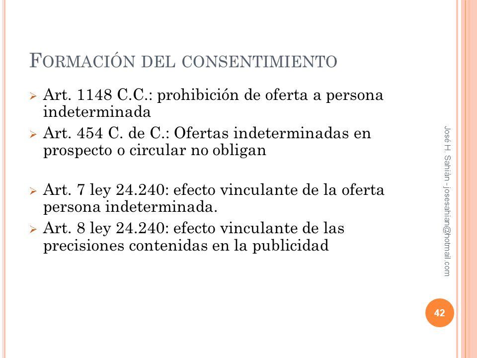F ORMACIÓN DEL CONSENTIMIENTO Art. 1148 C.C.: prohibición de oferta a persona indeterminada Art. 454 C. de C.: Ofertas indeterminadas en prospecto o c