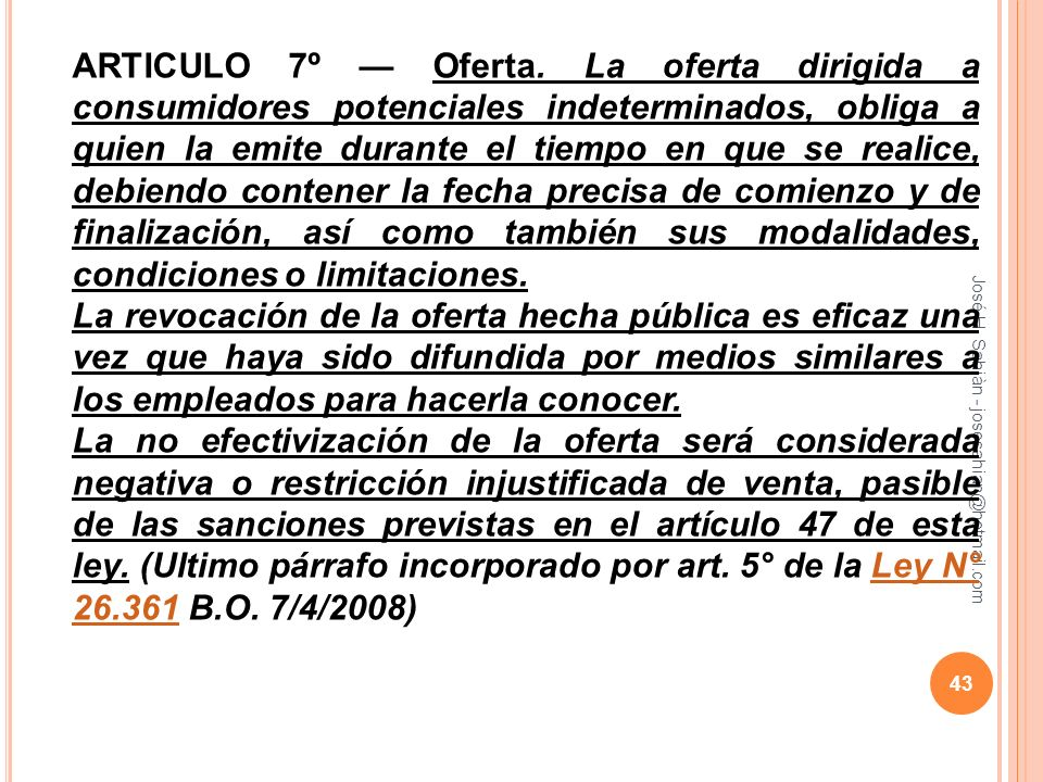José H. Sahiàn - josesahian@hotmail.com ARTICULO 7º Oferta. La oferta dirigida a consumidores potenciales indeterminados, obliga a quien la emite dura