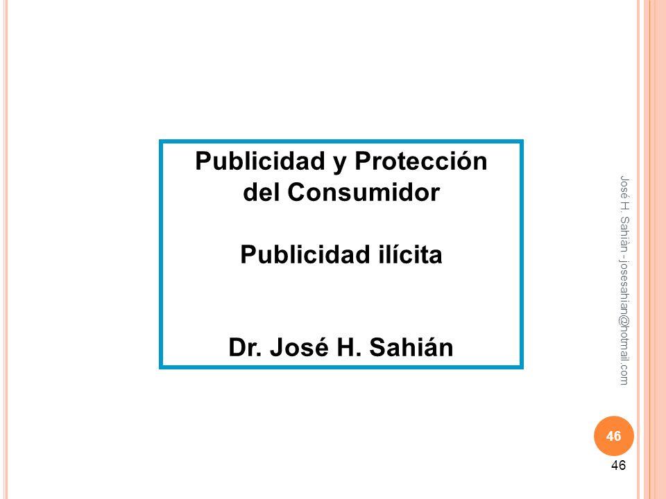 José H. Sahiàn - josesahian@hotmail.com 46 Publicidad y Protección del Consumidor Publicidad ilícita Dr. José H. Sahián 46