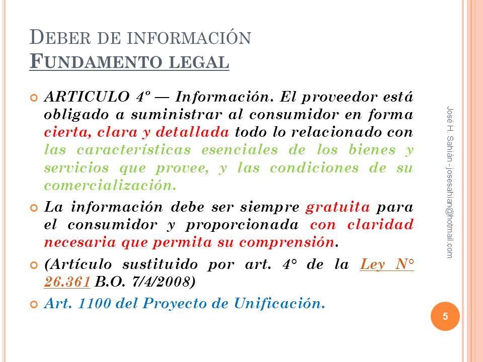 D EBER DE INFORMACIÓN F UNDAMENTO LEGAL ARTICULO 4º Información. El proveedor está obligado a suministrar al consumidor en forma cierta, clara y detal