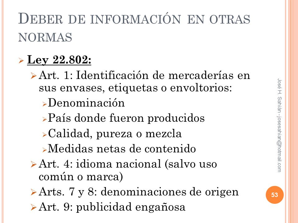 D EBER DE INFORMACIÓN EN OTRAS NORMAS Ley 22.802: Art. 1: Identificación de mercaderías en sus envases, etiquetas o envoltorios: Denominación País don
