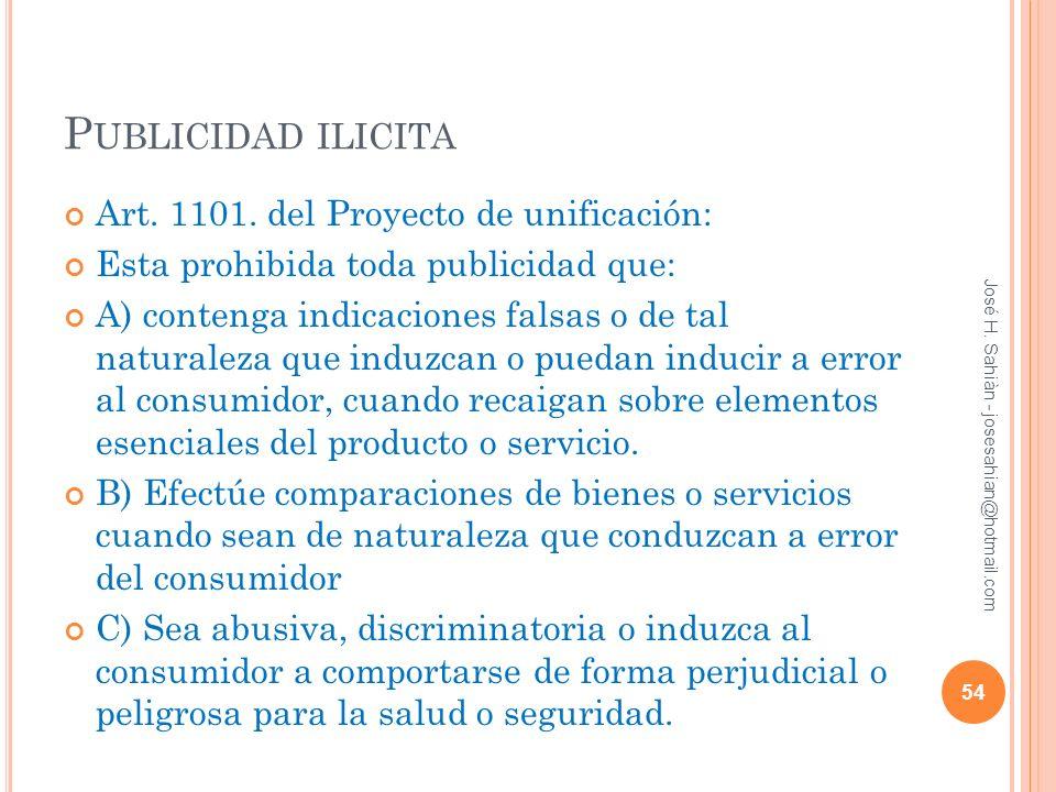P UBLICIDAD ILICITA Art. 1101. del Proyecto de unificación: Esta prohibida toda publicidad que: A) contenga indicaciones falsas o de tal naturaleza qu