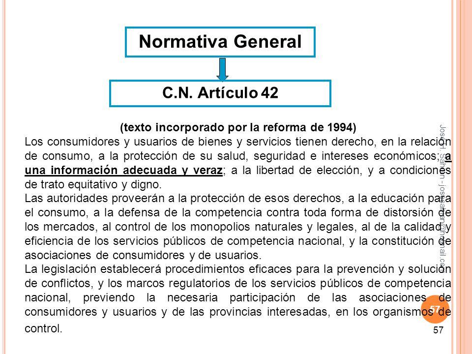 José H. Sahiàn - josesahian@hotmail.com 57 Normativa General (texto incorporado por la reforma de 1994) Los consumidores y usuarios de bienes y servic