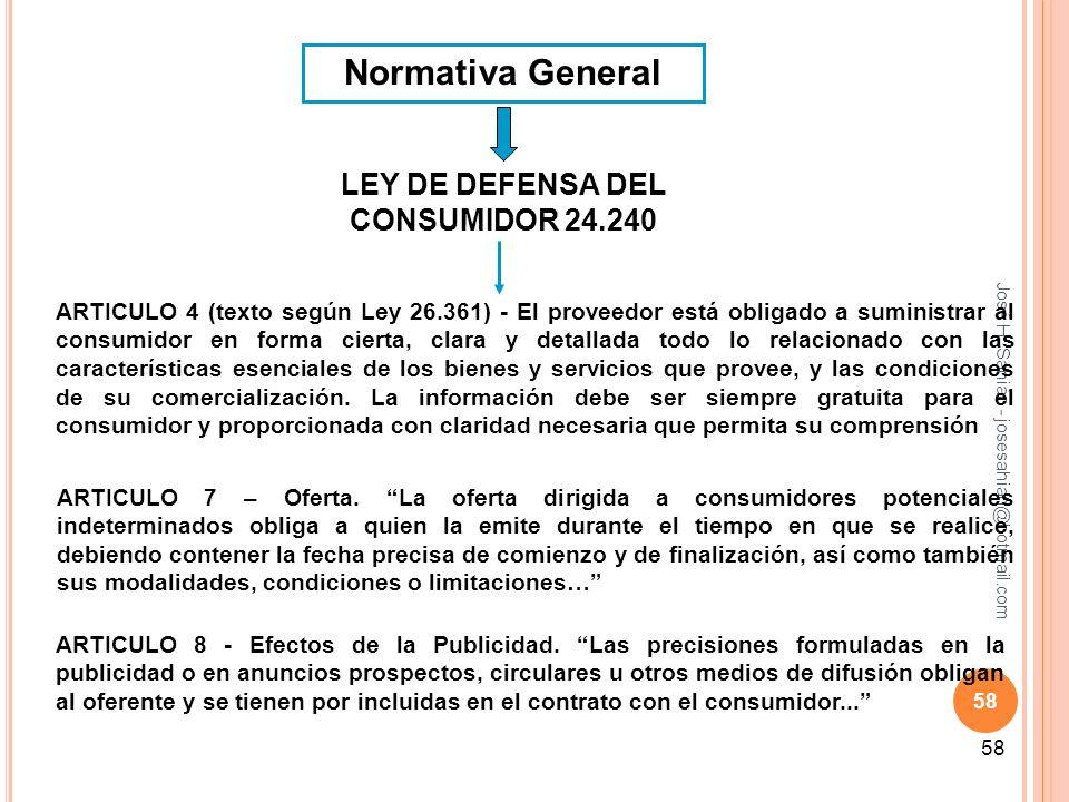 José H. Sahiàn - josesahian@hotmail.com 58 Normativa General LEY DE DEFENSA DEL CONSUMIDOR 24.240 ARTICULO 4 (texto según Ley 26.361) - El proveedor e