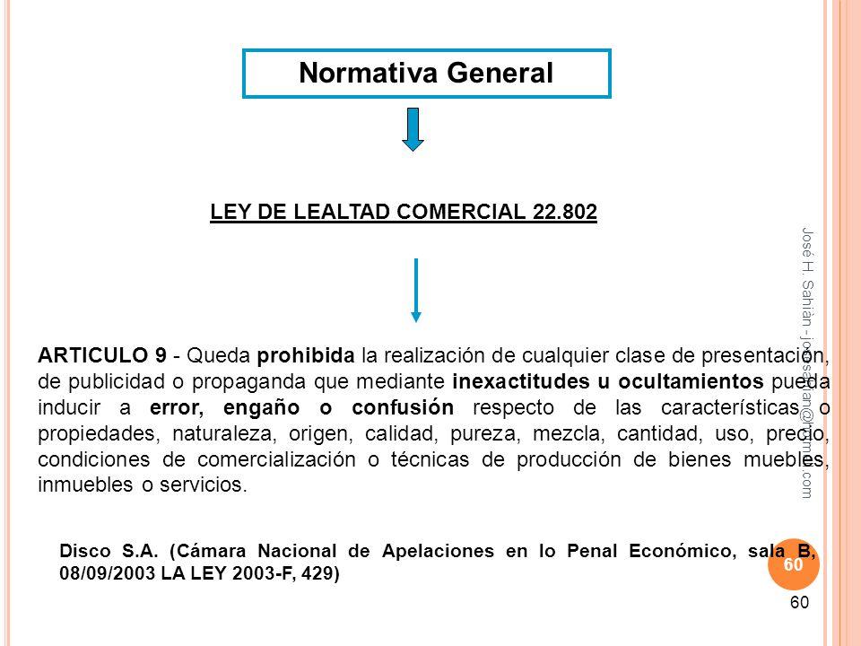 José H. Sahiàn - josesahian@hotmail.com 60 Normativa General LEY DE LEALTAD COMERCIAL 22.802 ARTICULO 9 - Queda prohibida la realización de cualquier