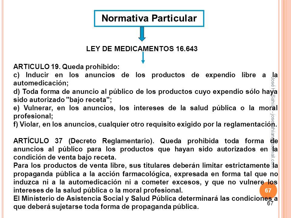 José H. Sahiàn - josesahian@hotmail.com 67 Normativa Particular ARTICULO 19. Queda prohibido: c) Inducir en los anuncios de los productos de expendio