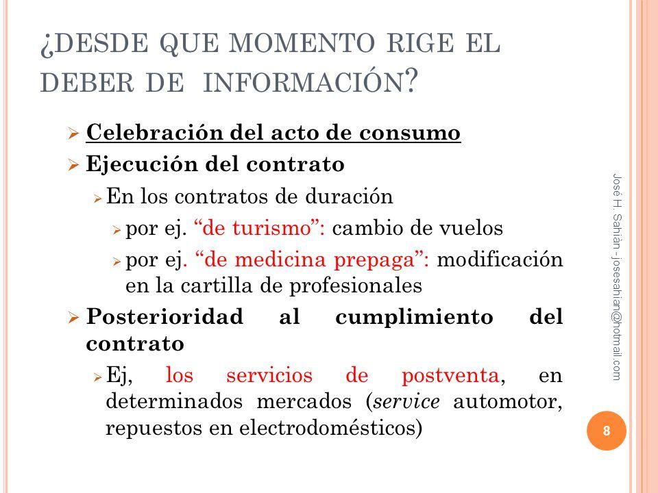 ¿ DESDE QUE MOMENTO RIGE EL DEBER DE INFORMACIÓN ? Celebración del acto de consumo Ejecución del contrato En los contratos de duración por ej. de turi