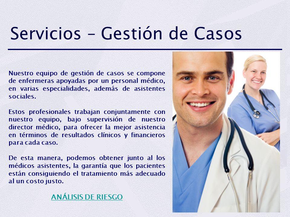 Servicios – Gestión de Casos Nuestro equipo de gestión de casos se compone de enfermeras apoyadas por un personal médico, en varias especialidades, ad