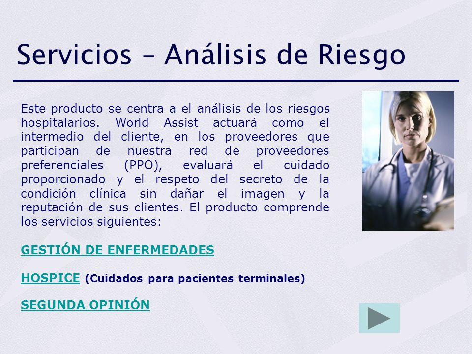 Servicios – Análisis de Riesgo Este producto se centra a el análisis de los riesgos hospitalarios. World Assist actuará como el intermedio del cliente