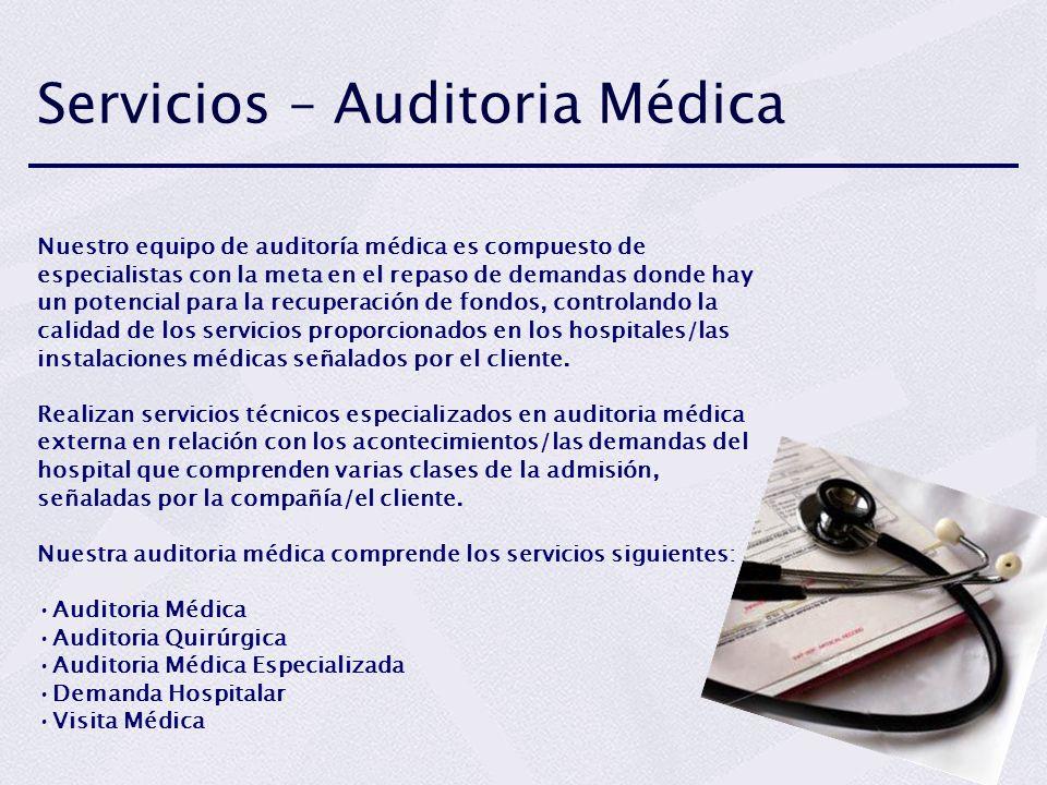 Servicios – Auditoria Médica Nuestro equipo de auditoría médica es compuesto de especialistas con la meta en el repaso de demandas donde hay un potenc