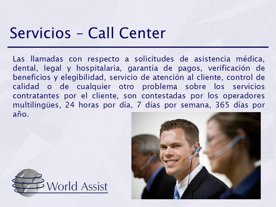 Servicios – Call Center Las llamadas con respecto a solicitudes de asistencia médica, dental, legal y hospitalaria, garantía de pagos, verificación de