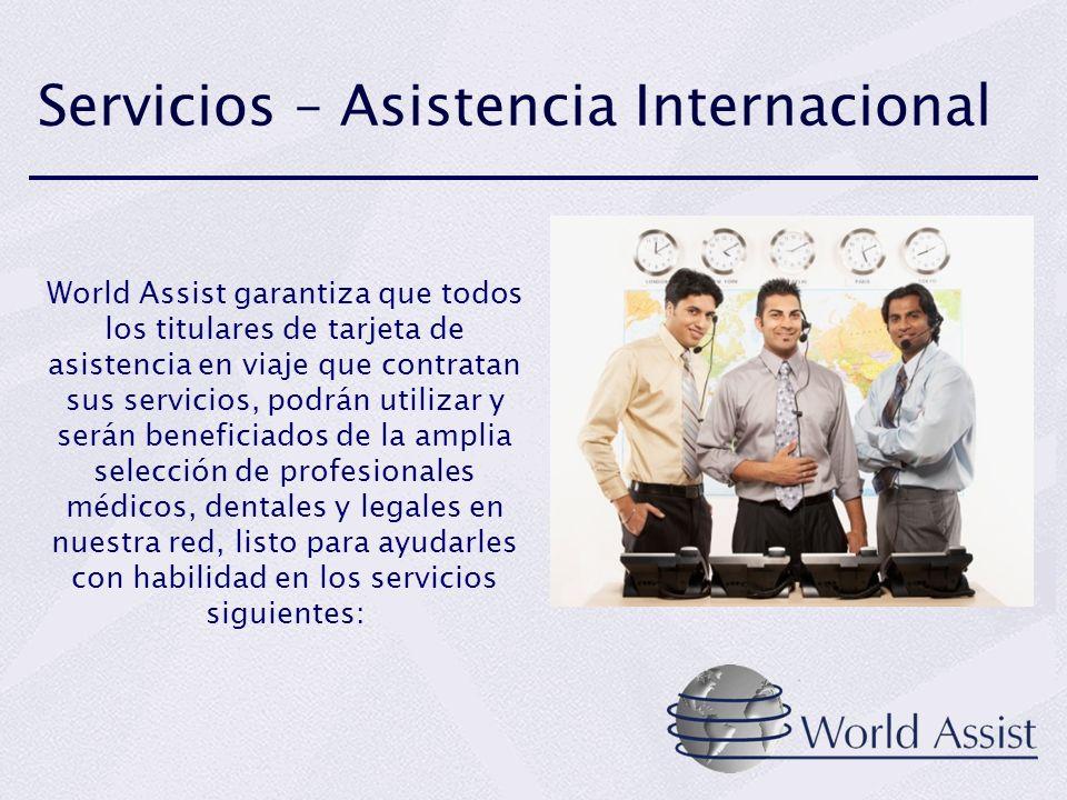 Servicios – Asistencia Internacional World Assist garantiza que todos los titulares de tarjeta de asistencia en viaje que contratan sus servicios, pod