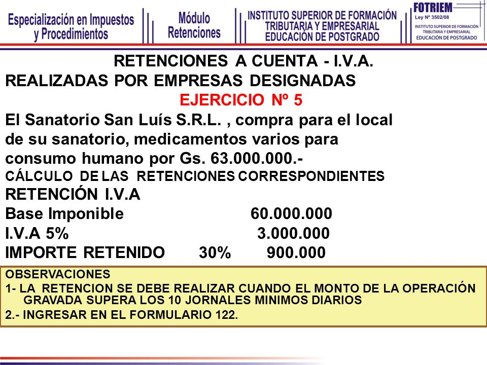 RETENCIONES A CUENTA - I.V.A. REALIZADAS POR EMPRESAS DESIGNADAS EJERCICIO Nº 5 El Sanatorio San Luís S.R.L., compra para el local de su sanatorio, me