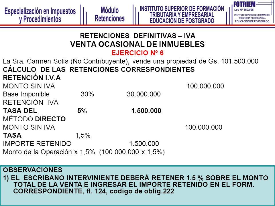 RETENCIONES DEFINITIVAS – IVA VENTA OCASIONAL DE INMUEBLES EJERCICIO Nº 6 La Sra. Carmen Solís (No Contribuyente), vende una propiedad de Gs. 101.500.