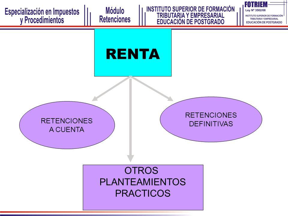 RENTA RETENCIONES A CUENTA RETENCIONES DEFINITIVAS OTROS PLANTEAMIENTOS PRACTICOS