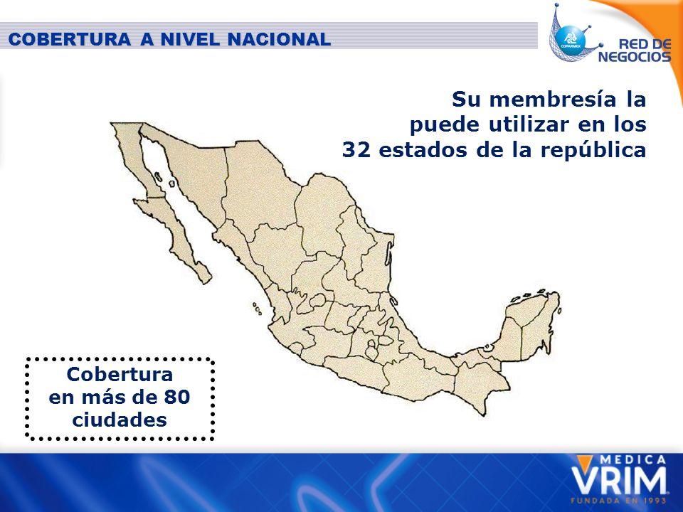 Su membresía la puede utilizar en los 32 estados de la república Cobertura en más de 80 ciudades COBERTURA A NIVEL NACIONAL