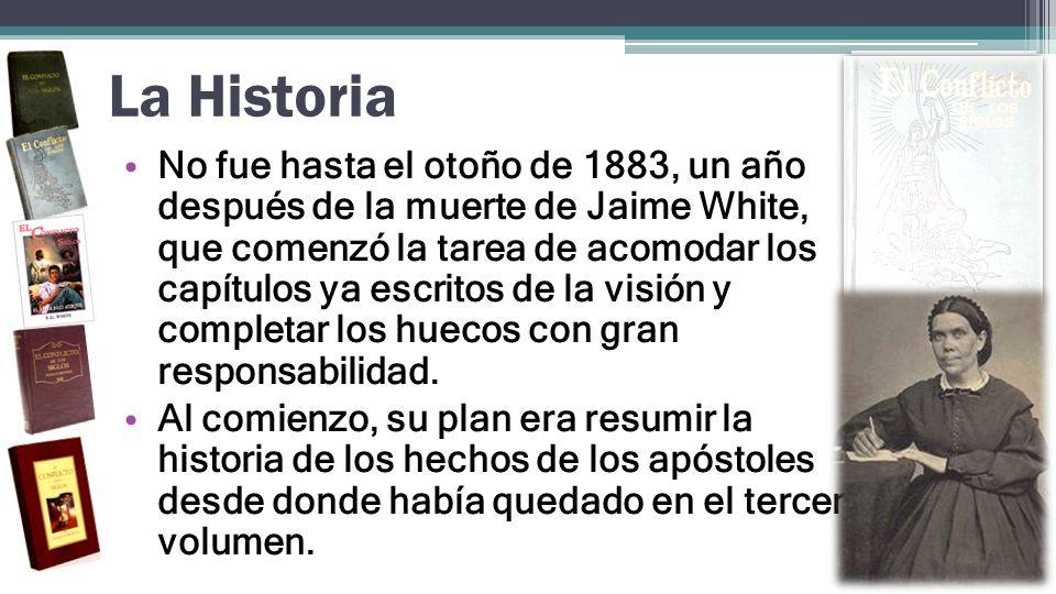 La Historia No fue hasta el otoño de 1883, un año después de la muerte de Jaime White, que comenzó la tarea de acomodar los capítulos ya escritos de l