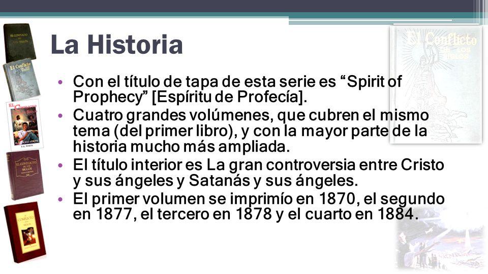 La Historia Con el título de tapa de esta serie es Spirit of Prophecy [Espíritu de Profecía]. Cuatro grandes volúmenes, que cubren el mismo tema (del