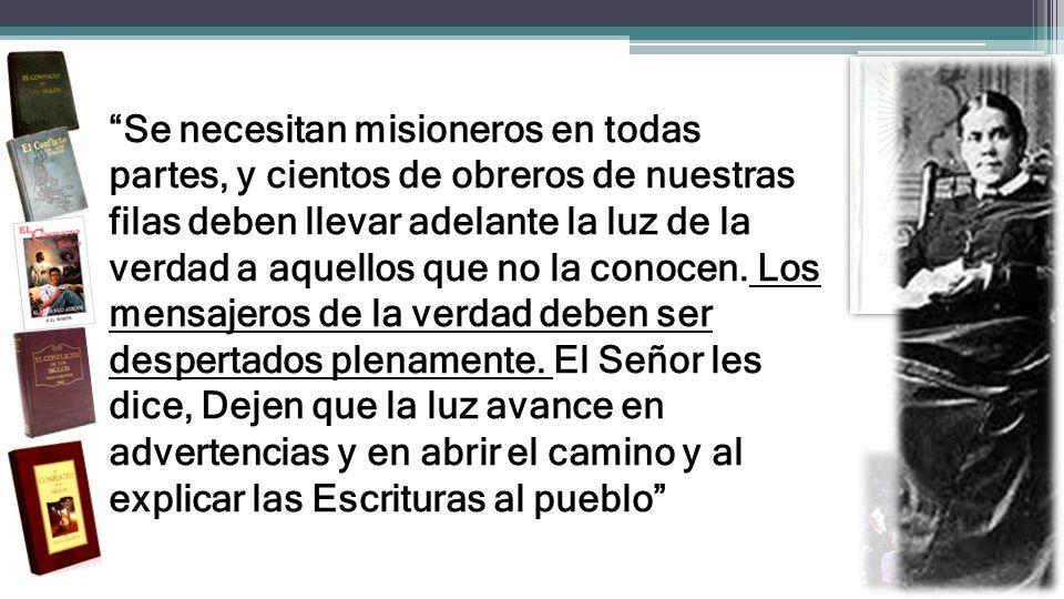 Se necesitan misioneros en todas partes, y cientos de obreros de nuestras filas deben llevar adelante la luz de la verdad a aquellos que no la conocen