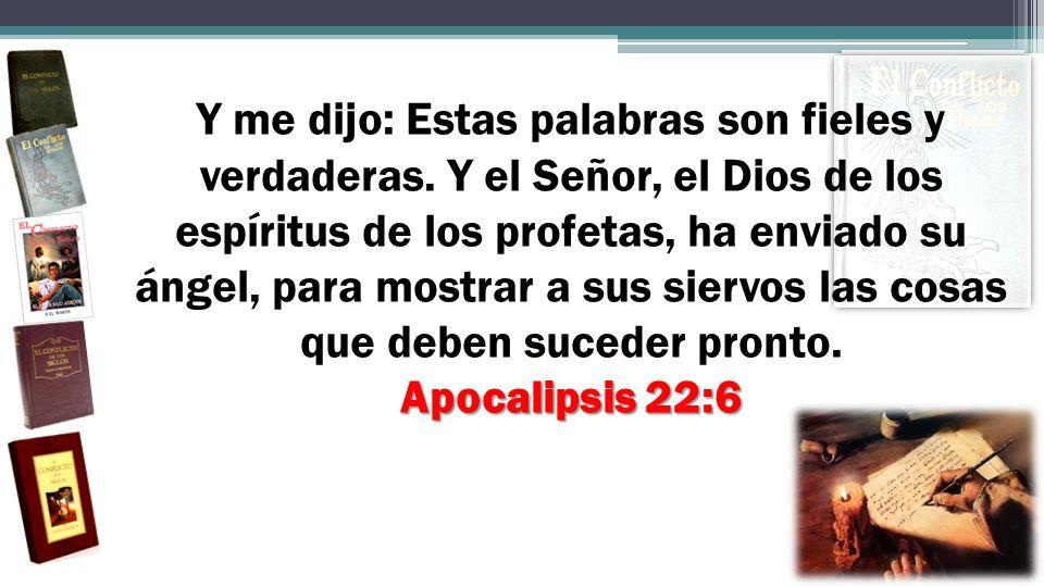 Apocalipsis 22:6 Y me dijo: Estas palabras son fieles y verdaderas. Y el Señor, el Dios de los espíritus de los profetas, ha enviado su ángel, para mo