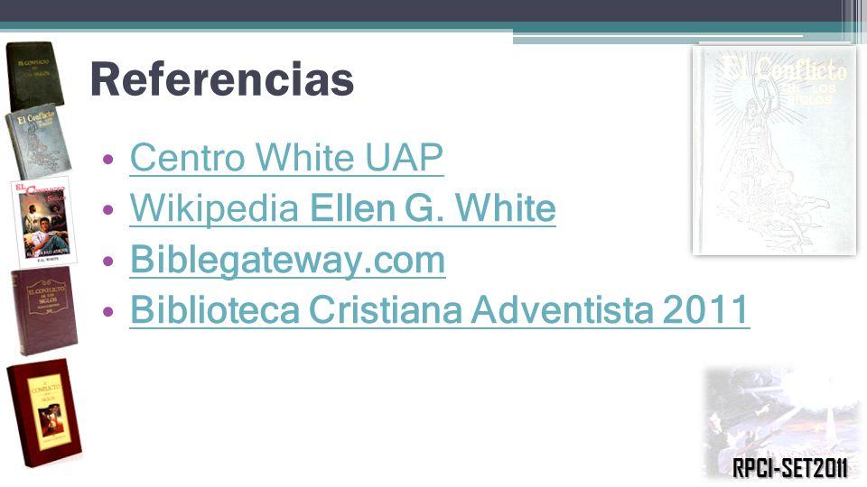 Referencias Centro White UAP Wikipedia Ellen G. White Wikipedia Ellen G. White Biblegateway.com Biblioteca Cristiana Adventista 2011 RPCI-SET2011