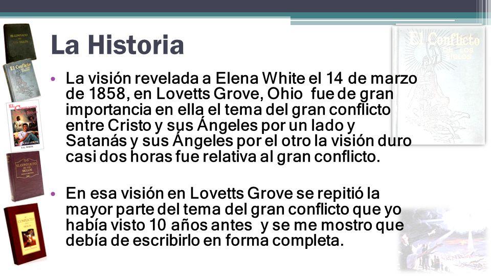 La Historia La visión revelada a Elena White el 14 de marzo de 1858, en Lovetts Grove, Ohio fue de gran importancia en ella el tema del gran conflicto
