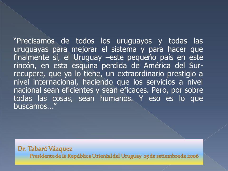 Precisamos de todos los uruguayos y todas las uruguayas para mejorar el sistema y para hacer que finalmente sí, el Uruguay –este pequeño país en este