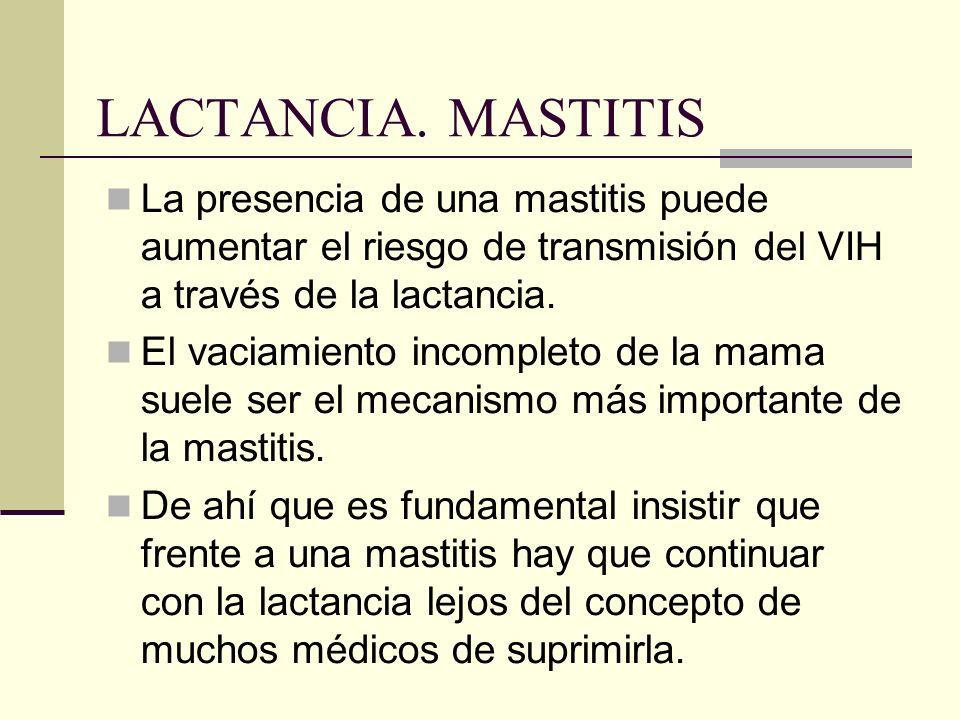 LACTANCIA. MASTITIS La presencia de una mastitis puede aumentar el riesgo de transmisión del VIH a través de la lactancia. El vaciamiento incompleto d