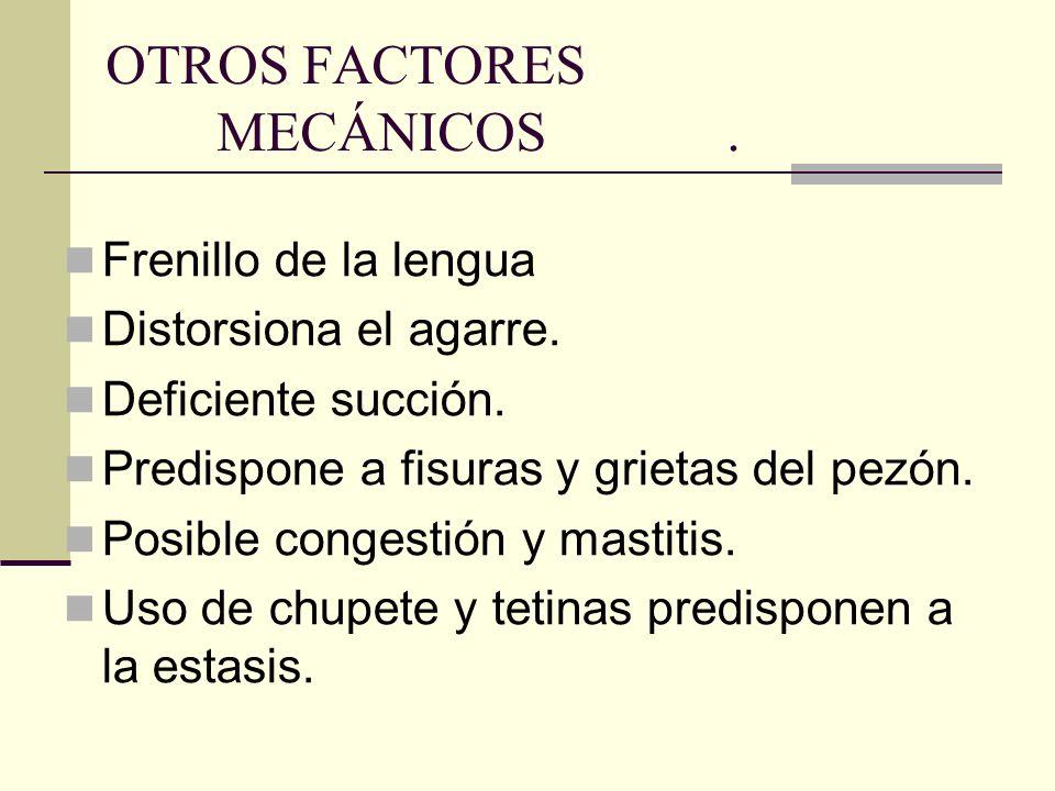 OTROS FACTORES MECÁNICOS.Frenillo de la lengua Distorsiona el agarre.