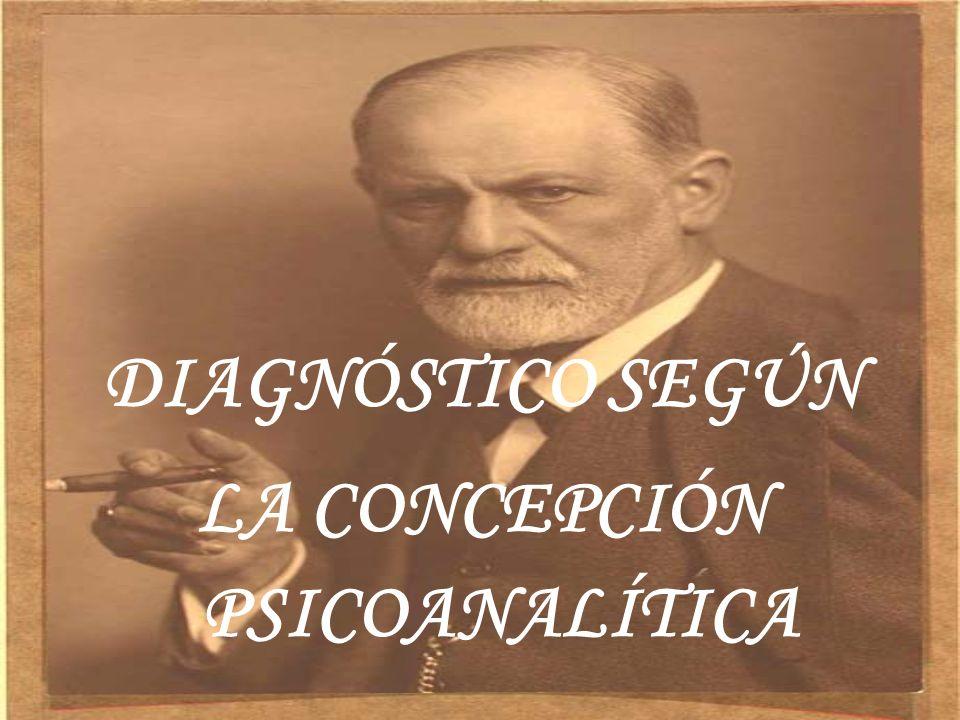 DIAGNÓSTICO SEGÚN LA CONCEPCIÓN PSICOANALÍTICA