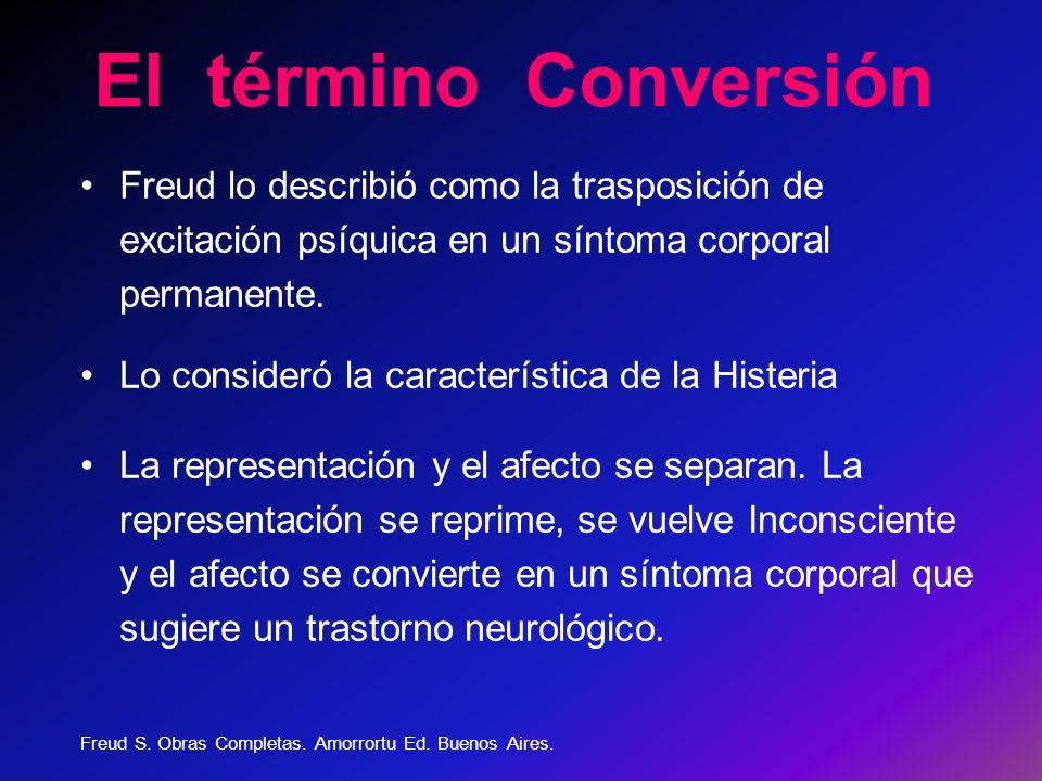 El término Conversión Freud lo describió como la trasposición de excitación psíquica en un síntoma corporal permanente. Lo consideró la característica
